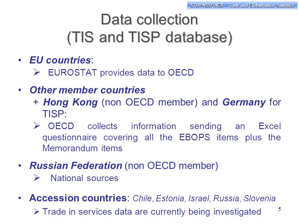 STD/PASS/TAGS – Trade and Globalisation Statistics Data collection (TIS and TISP database) EU countries: EUROSTAT provides data to OECD Other member c