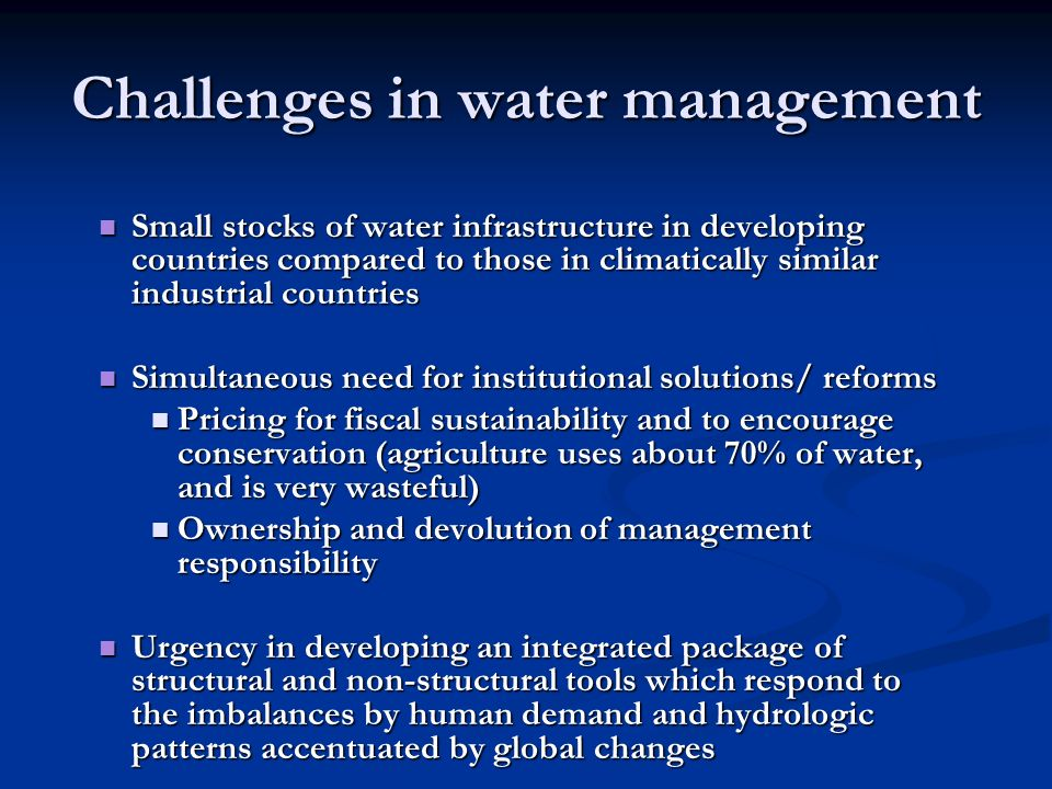 Challenges in water management Small stocks of water infrastructure in developing countries compared to those in climatically similar industrial count