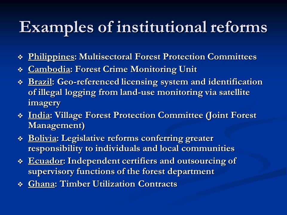 Examples of institutional reforms Philippines: Multisectoral Forest Protection Committees Philippines: Multisectoral Forest Protection Committees Camb