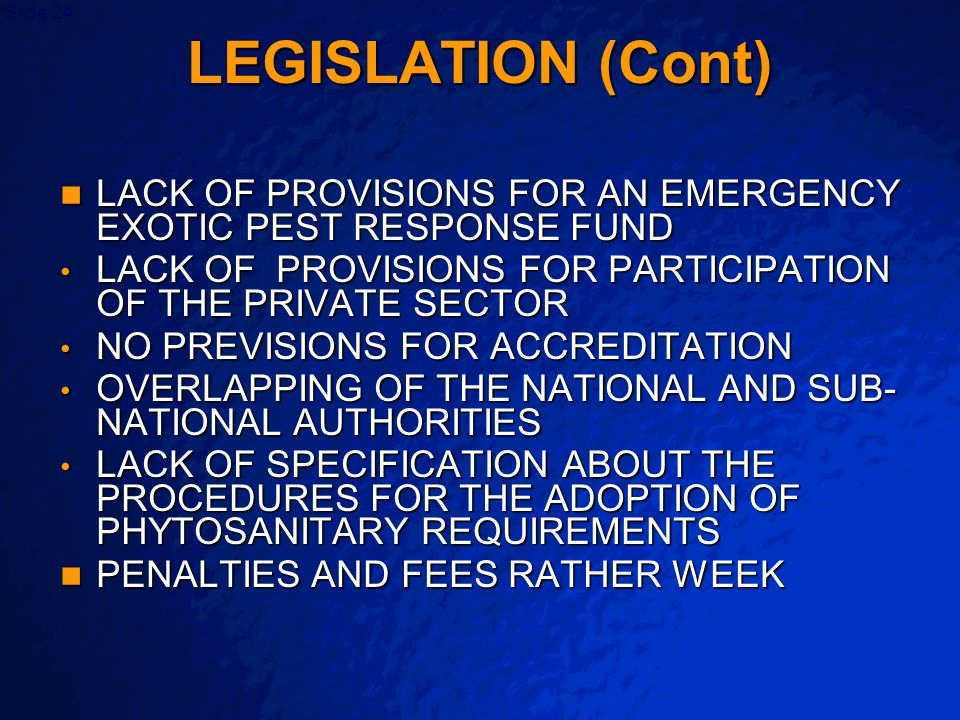 A Free sample background from www.powerpointbackgrounds.com Slide 24 LEGISLATION (Cont) LACK OF PROVISIONS FOR AN EMERGENCY EXOTIC PEST RESPONSE FUND
