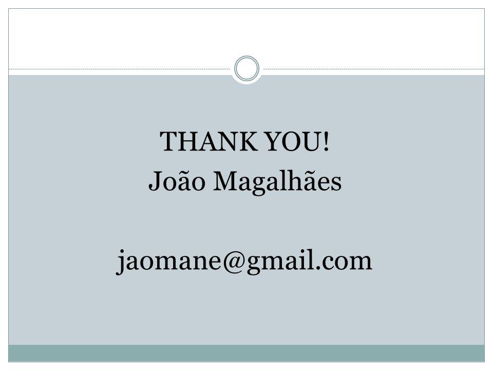 THANK YOU! João Magalhães jaomane@gmail.com