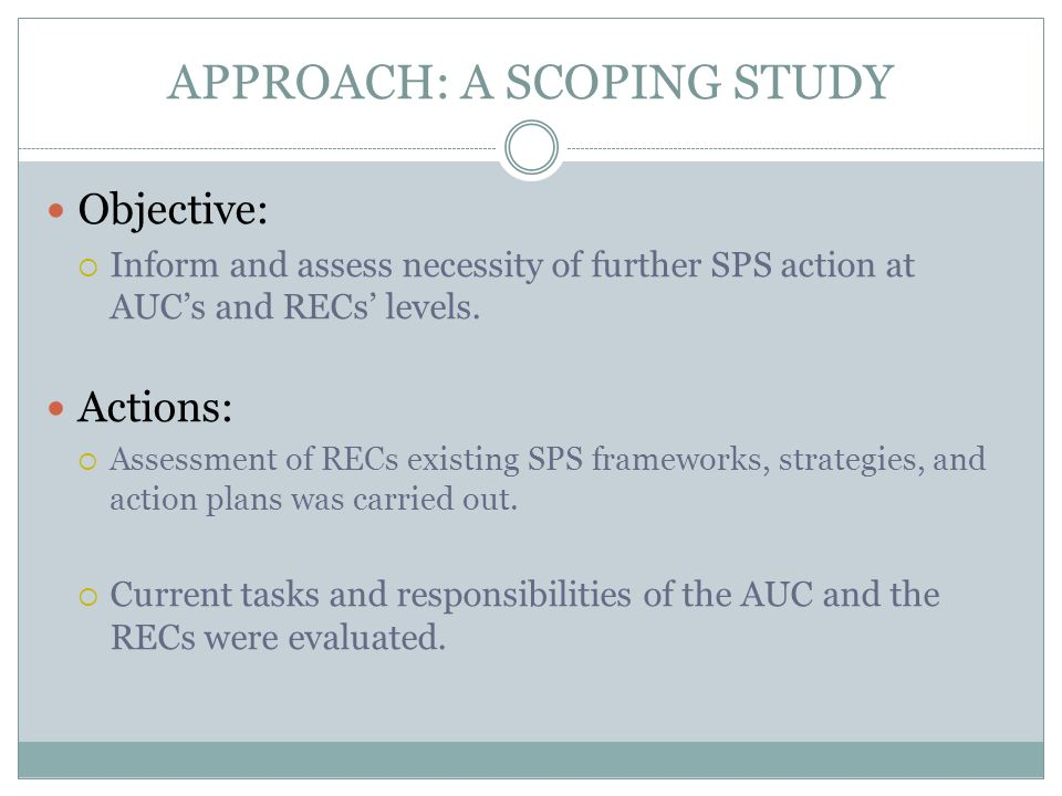 APPROACH: A SCOPING STUDY Objective: Inform and assess necessity of further SPS action at AUCs and RECs levels.