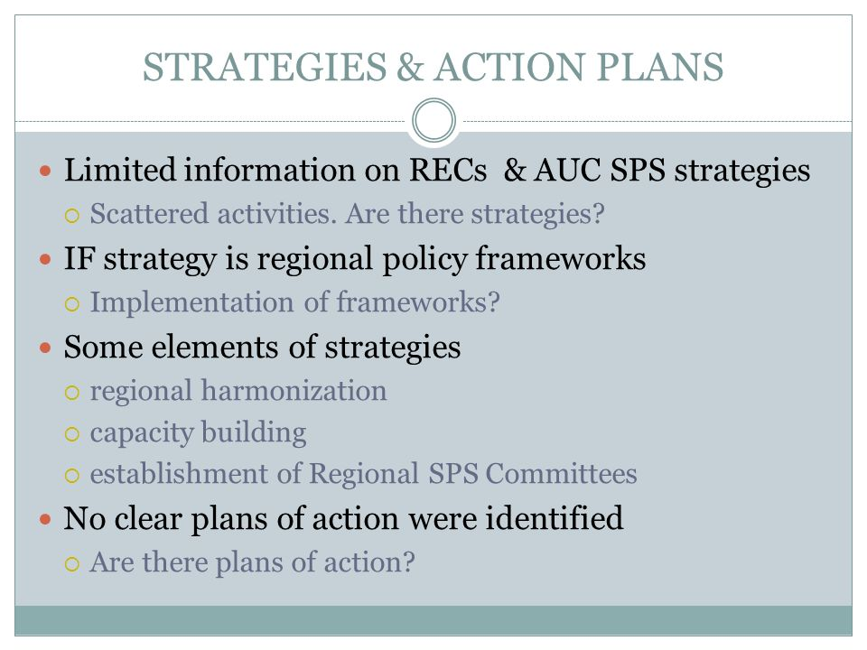 STRATEGIES & ACTION PLANS Limited information on RECs & AUC SPS strategies Scattered activities.
