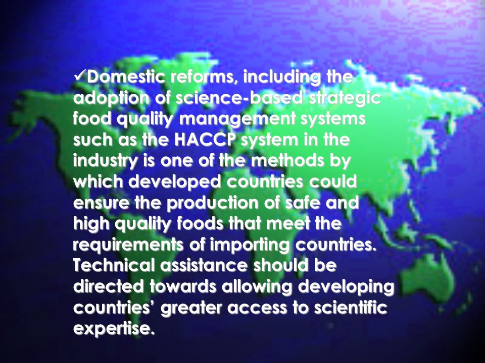 Domestic reforms, including the adoption of science-based strategic food quality management systems such as the HACCP system in the industry is one of