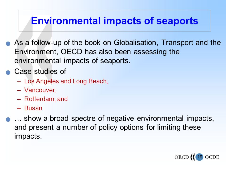 19 As a follow-up of the book on Globalisation, Transport and the Environment, OECD has also been assessing the environmental impacts of seaports.