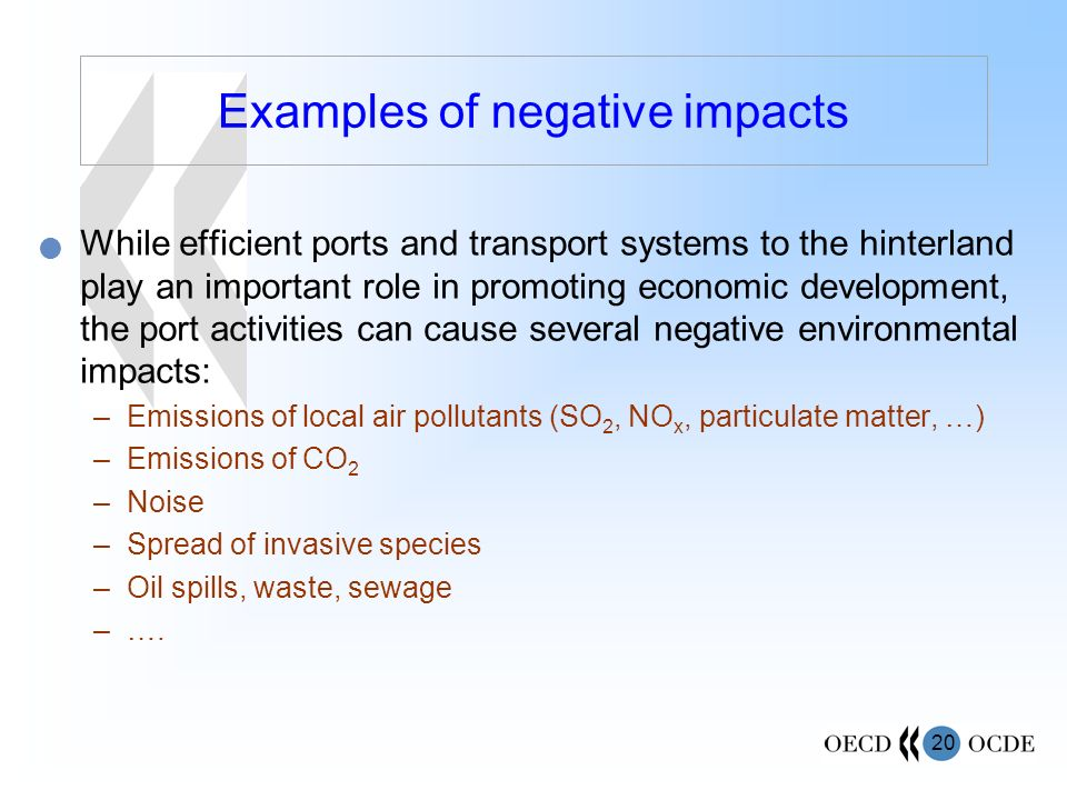 20 Examples of negative impacts While efficient ports and transport systems to the hinterland play an important role in promoting economic development, the port activities can cause several negative environmental impacts: –Emissions of local air pollutants (SO 2, NO x, particulate matter, …) –Emissions of CO 2 –Noise –Spread of invasive species –Oil spills, waste, sewage –….
