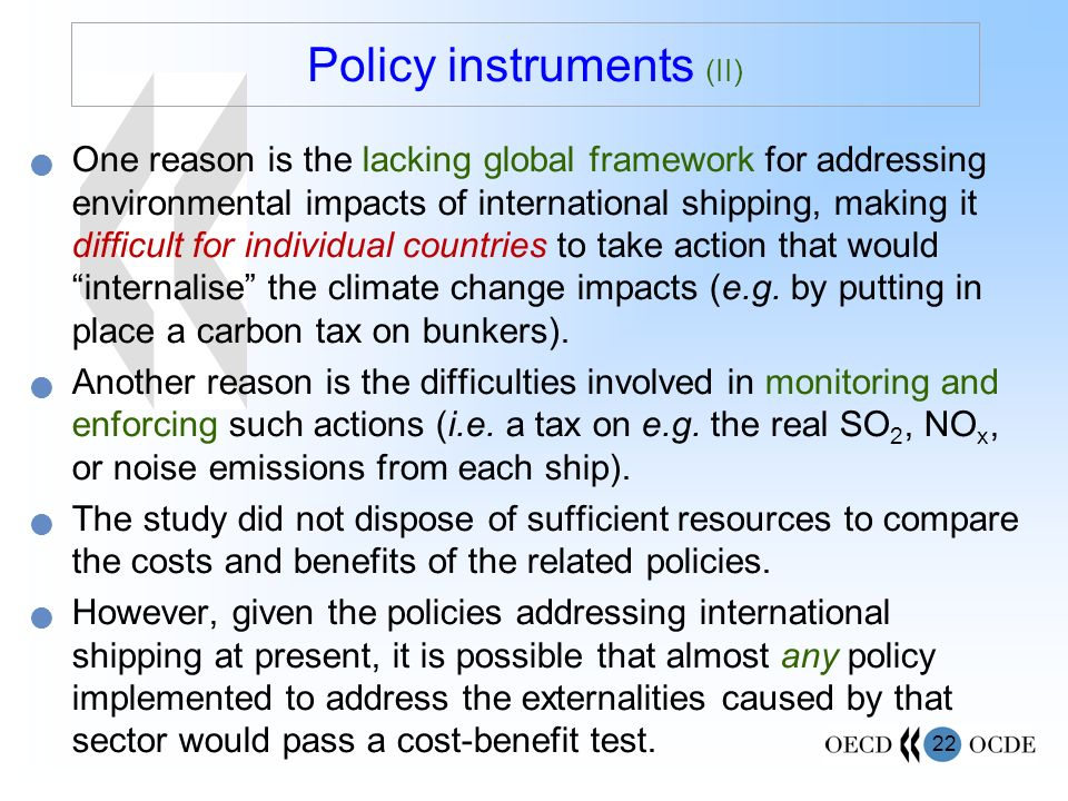 22 One reason is the lacking global framework for addressing environmental impacts of international shipping, making it difficult for individual countries to take action that would internalise the climate change impacts (e.g.