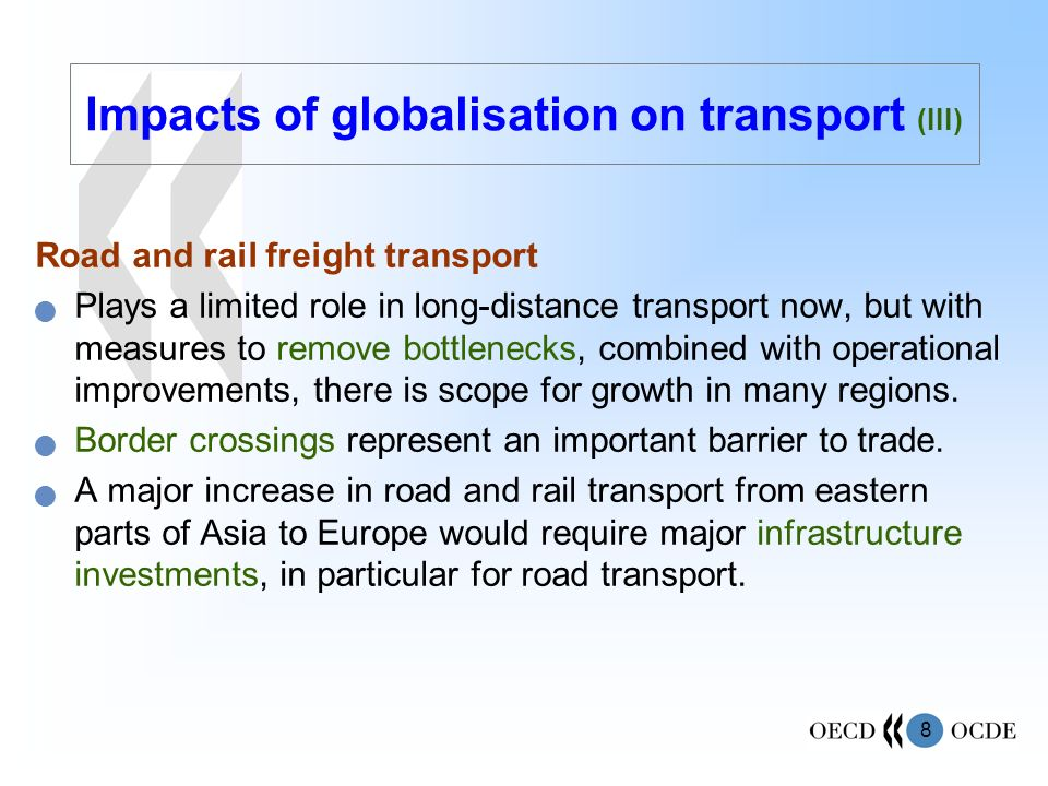 8 Road and rail freight transport Plays a limited role in long-distance transport now, but with measures to remove bottlenecks, combined with operational improvements, there is scope for growth in many regions.