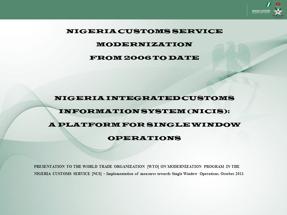 NIGERIA CUSTOMS SERVICE MODERNIZATION FROM 2006 TO DATE NIGERIA INTEGRATED CUSTOMS INFORMATION SYSTEM (NICIS): A PLATFORM FOR SINGLE WINDOW OPERATIONS