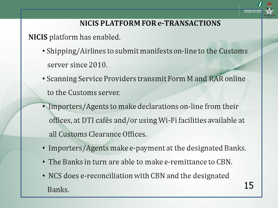 NICIS PLATFORM FOR e-TRANSACTIONS NICIS platform has enabled. Shipping/Airlines to submit manifests on-line to the Customs server since 2010. Scanning