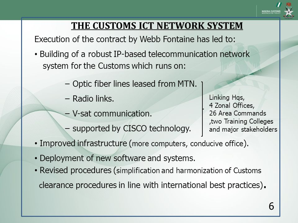THE CUSTOMS ICT NETWORK SYSTEM Execution of the contract by Webb Fontaine has led to: Building of a robust IP-based telecommunication network Optic fi
