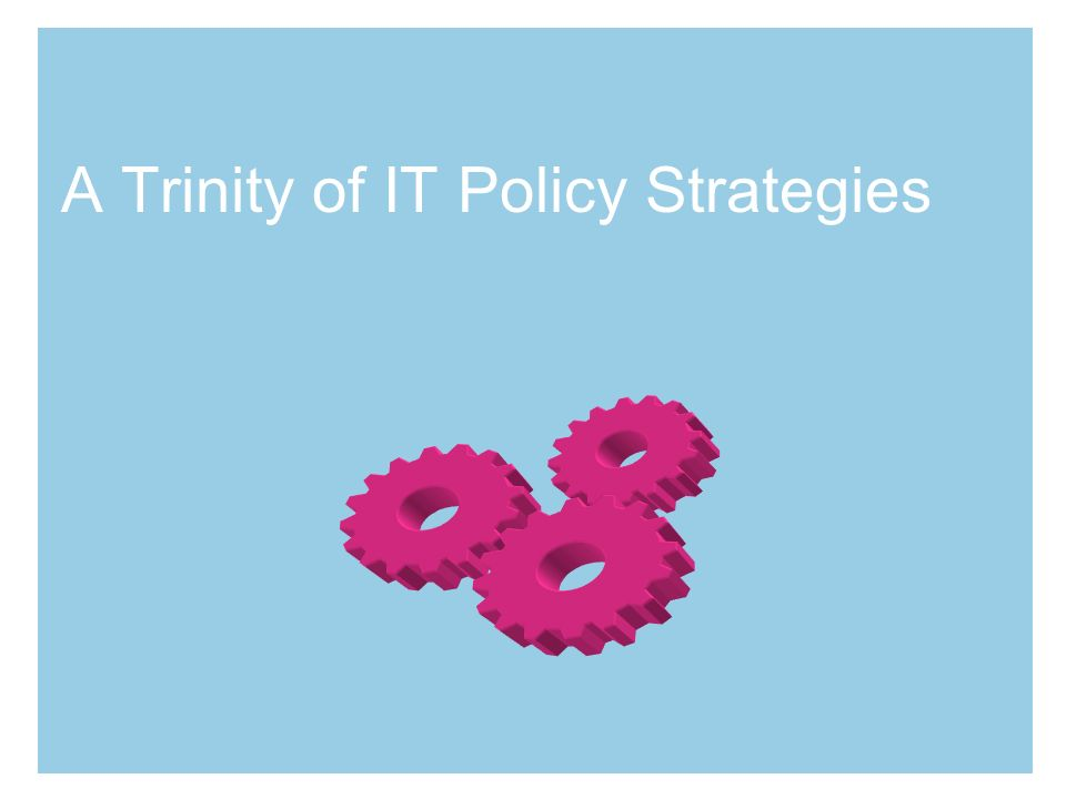A Trinity of IT Policy Strategies