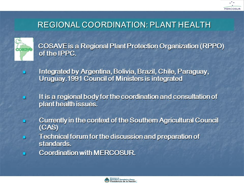 REGIONAL COORDINATION: PLANT HEALTH COSAVE is a Regional Plant Protection Organization (RPPO) of the IPPC. COSAVE is a Regional Plant Protection Organ