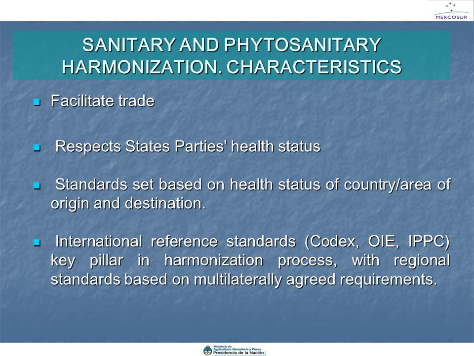 SANITARY AND PHYTOSANITARY HARMONIZATION. CHARACTERISTICS Facilitate trade Facilitate trade Respects States Parties' health status Respects States Par