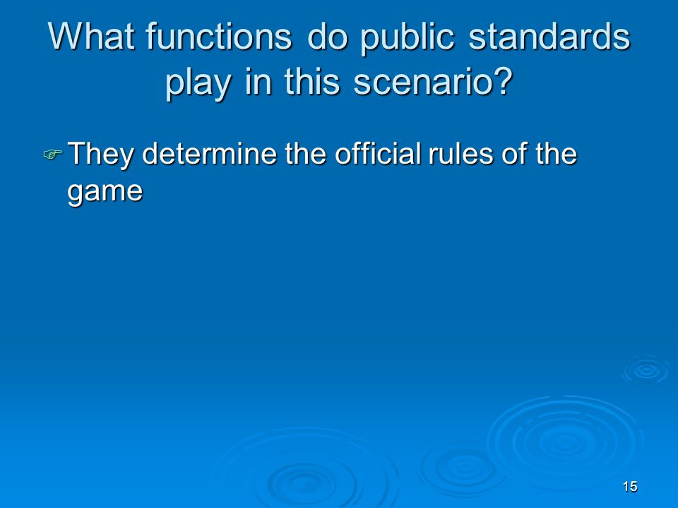 15 What functions do public standards play in this scenario.