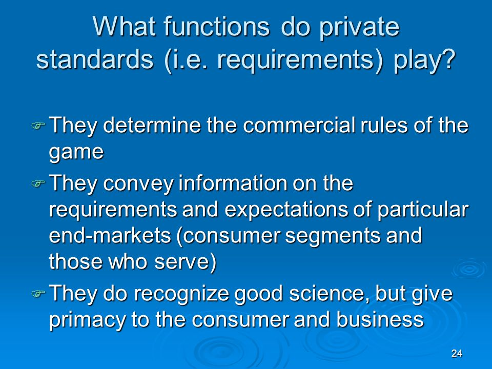 24 What functions do private standards (i.e. requirements) play.