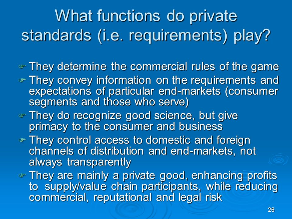 26 What functions do private standards (i.e. requirements) play.