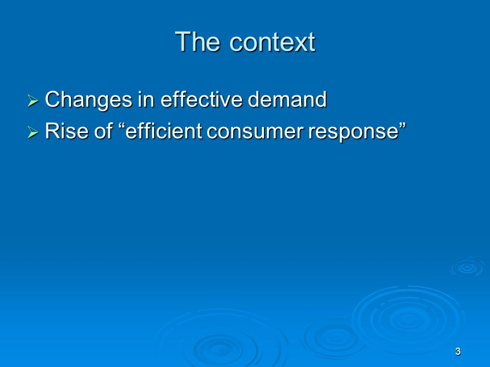 3 The context Changes in effective demand Changes in effective demand Rise of efficient consumer response Rise of efficient consumer response