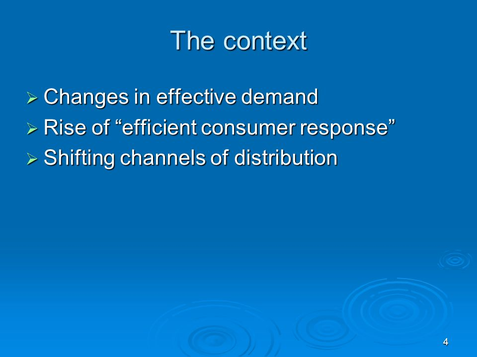 4 The context Changes in effective demand Changes in effective demand Rise of efficient consumer response Rise of efficient consumer response Shifting channels of distribution Shifting channels of distribution