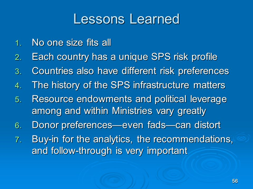 56 Lessons Learned 1. No one size fits all 2. Each country has a unique SPS risk profile 3.