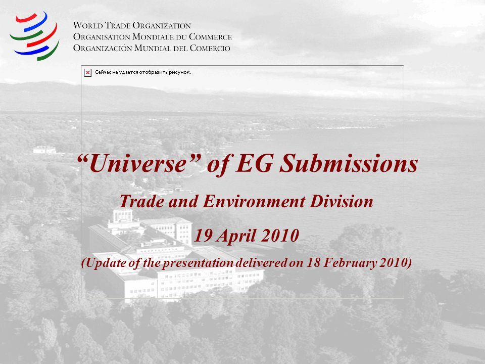 Universe of EG Submissions Trade and Environment Division 19 April 2010 (Update of the presentation delivered on 18 February 2010)