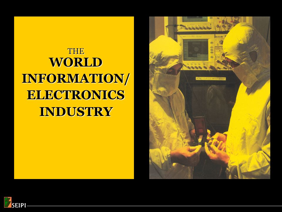 WORLD INFORMATION/ ELECTRONICS INDUSTRY ONE OF THE LARGEST INDUSTRIES IN MANUFACTURING SECTOR: > US$1 trillion output, 6-8% annual growth Source: Reed Research, 11/2005 US$ 1.338T SEIPI
