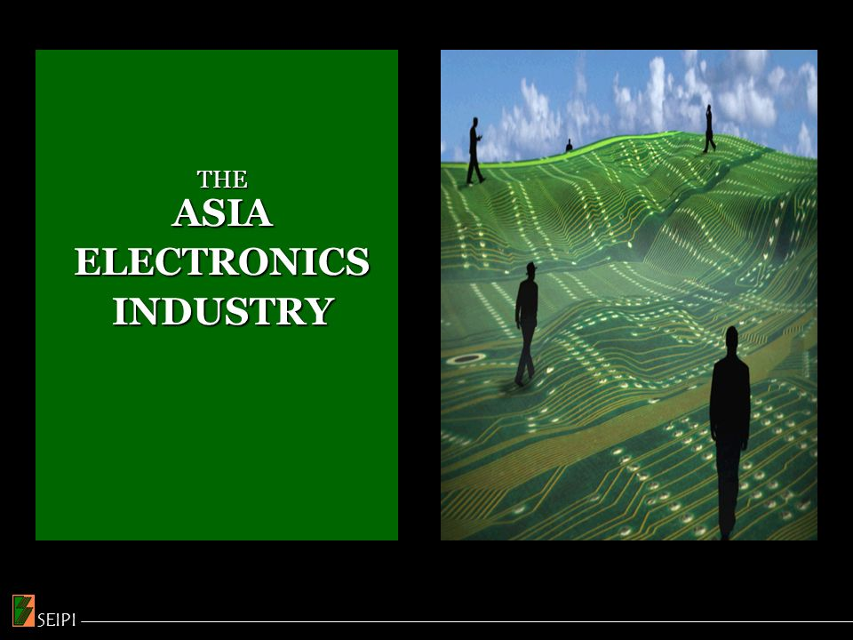 Source: Reed Research, 11/2005 ASIAS POSITION IN ELECTRONICS PRODUCTION *Including Japan SEIPI