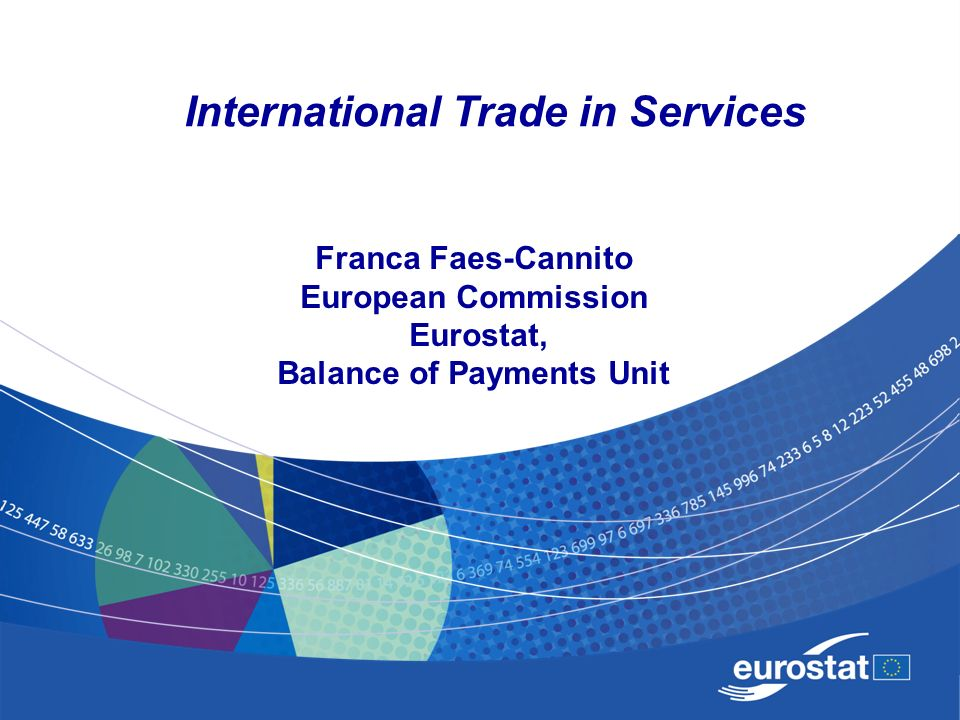 3 May 18-19, 2009 Geneva February 2, 2009Luxembourg3 International trade in services Framework: Balance of Payments Due to their intangible nature, trade in services is subject to more constraints than trade in goods Services are the fastest growing part of international trade International Standards – IMF BPM5 (BMP6); MSITS; The classification of services and related nomenclature are set in BPM5 and EBOPS