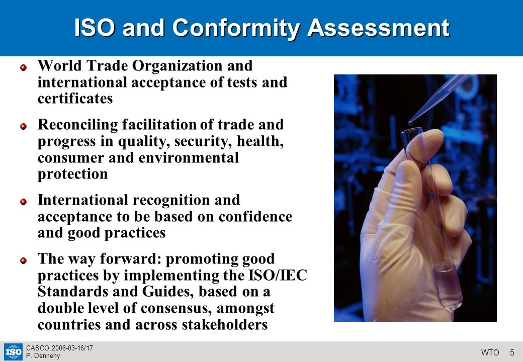 6WTO CASCO 2006-03-16/17 P.Dennehy WHAT IS CONFORMITY ASSESSMENT.