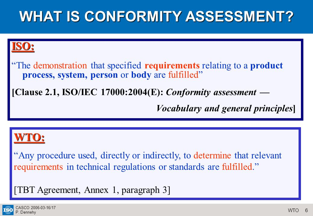 6WTO CASCO /17 P. Dennehy WHAT IS CONFORMITY ASSESSMENT.