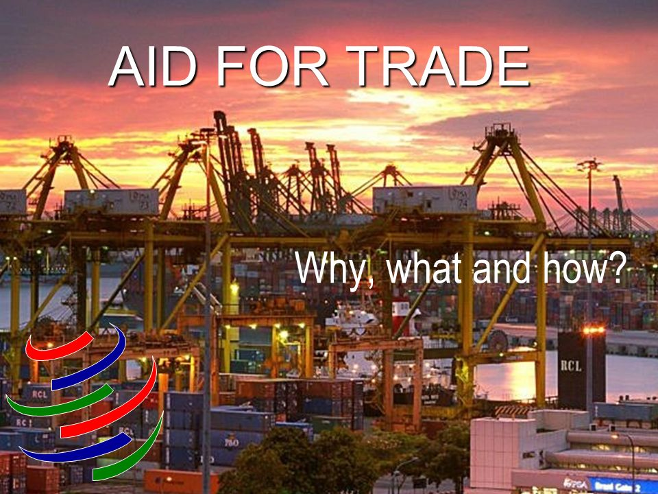 AID FOR TRADE Why, what and how?