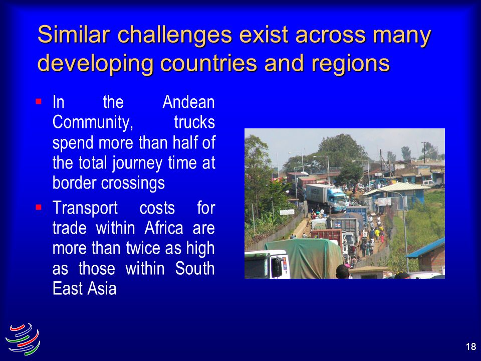 18 Similar challenges exist across many developing countries and regions In the Andean Community, trucks spend more than half of the total journey tim