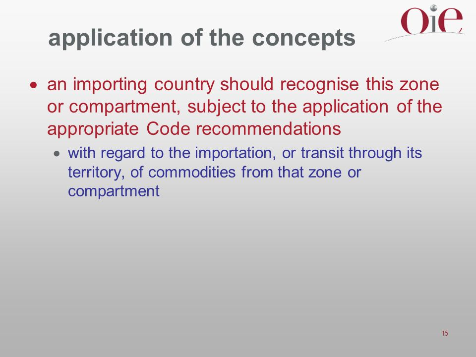 15 application of the concepts an importing country should recognise this zone or compartment, subject to the application of the appropriate Code reco