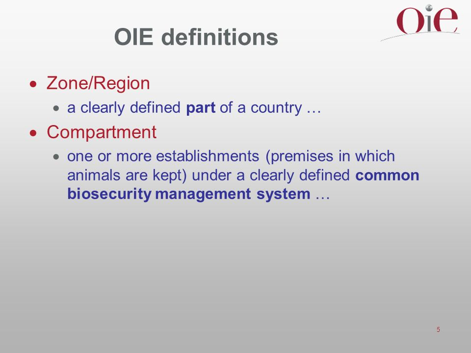 5 OIE definitions Zone/Region a clearly defined part of a country … Compartment one or more establishments (premises in which animals are kept) under