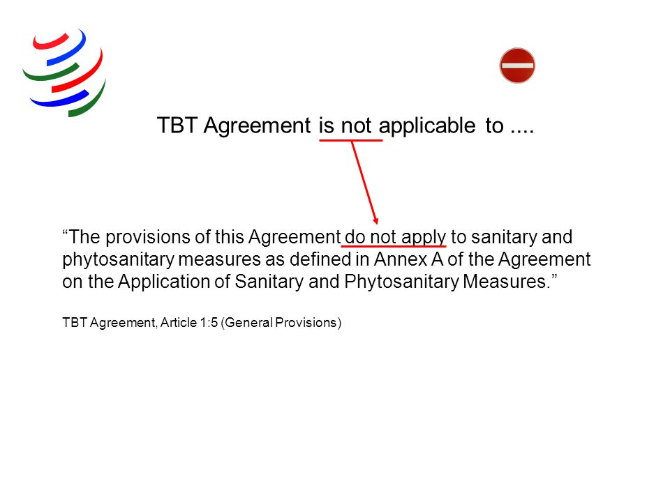 The provisions of this Agreement do not apply to sanitary and phytosanitary measures as defined in Annex A of the Agreement on the Application of Sani