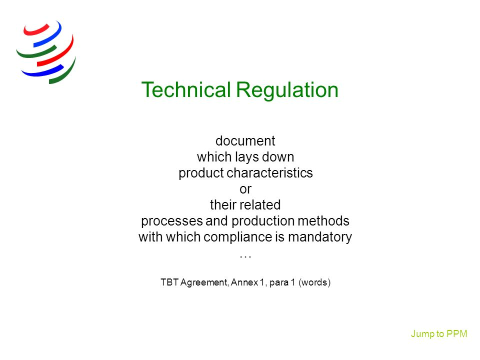 document which lays down product characteristics or their related processes and production methods with which compliance is mandatory … TBT Agreement,