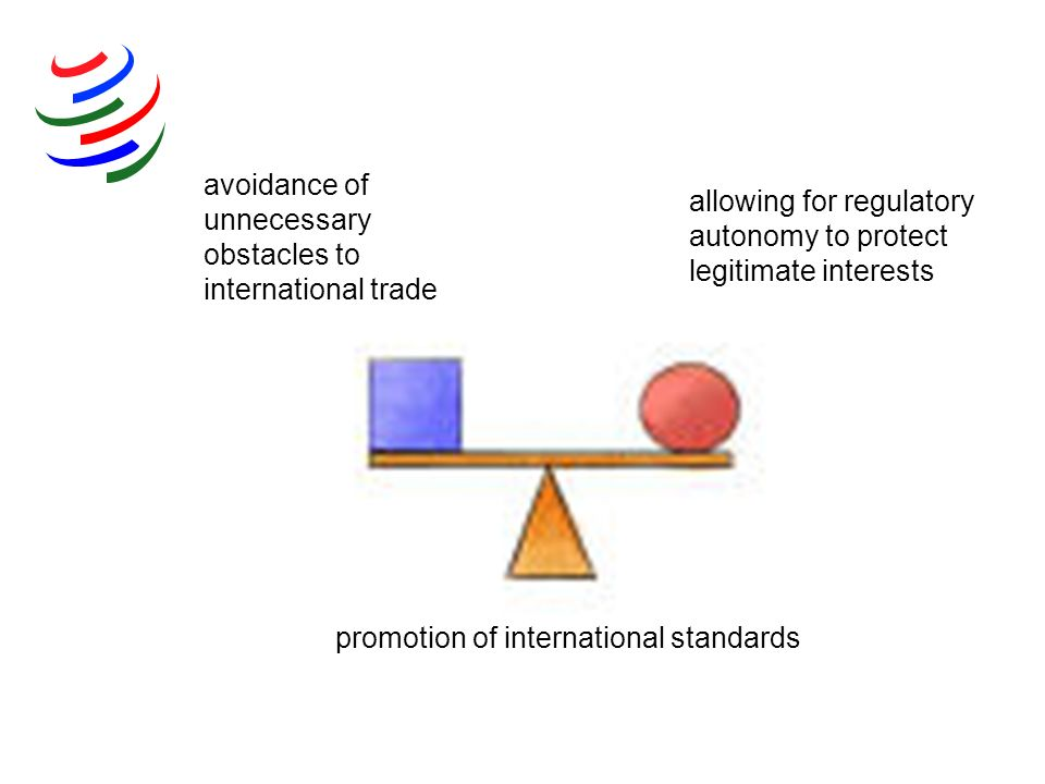 promotion of international standards allowing for regulatory autonomy to protect legitimate interests avoidance of unnecessary obstacles to internatio