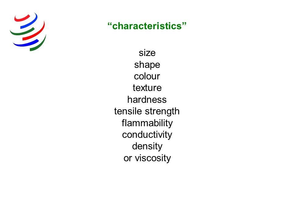 size shape colour texture hardness tensile strength flammability conductivity density or viscosity characteristics