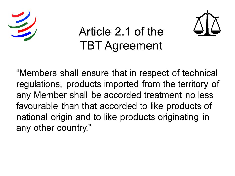 Members shall ensure that in respect of technical regulations, products imported from the territory of any Member shall be accorded treatment no less