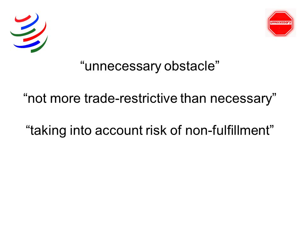 unnecessary obstacle not more trade-restrictive than necessary taking into account risk of non-fulfillment