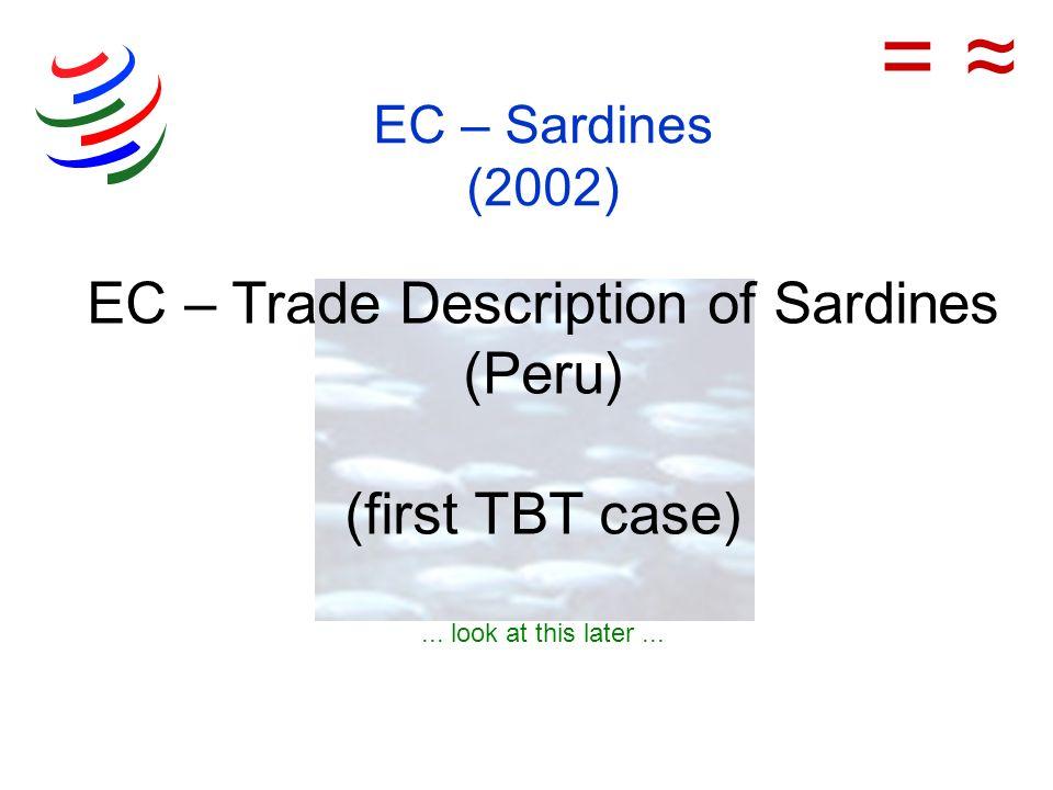 EC – Sardines (2002) EC – Trade Description of Sardines (Peru) (first TBT case)... look at this later... =