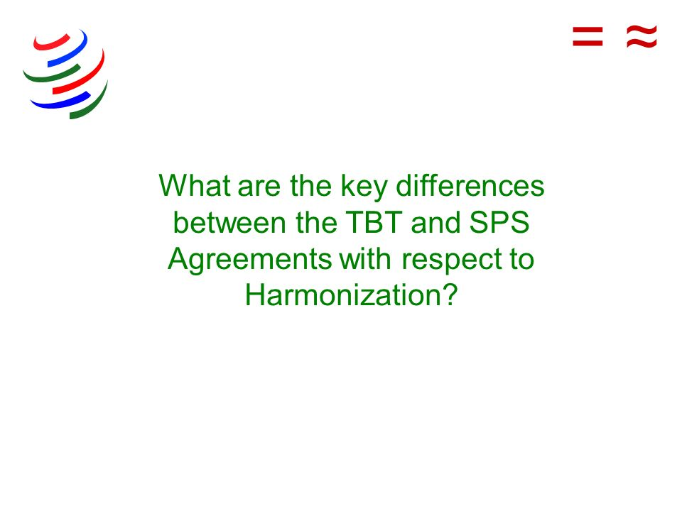 What are the key differences between the TBT and SPS Agreements with respect to Harmonization? =