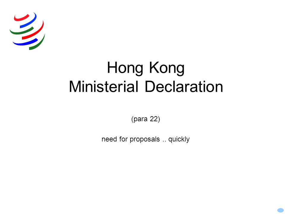 Hong Kong Ministerial Declaration (para 22) need for proposals.. quickly