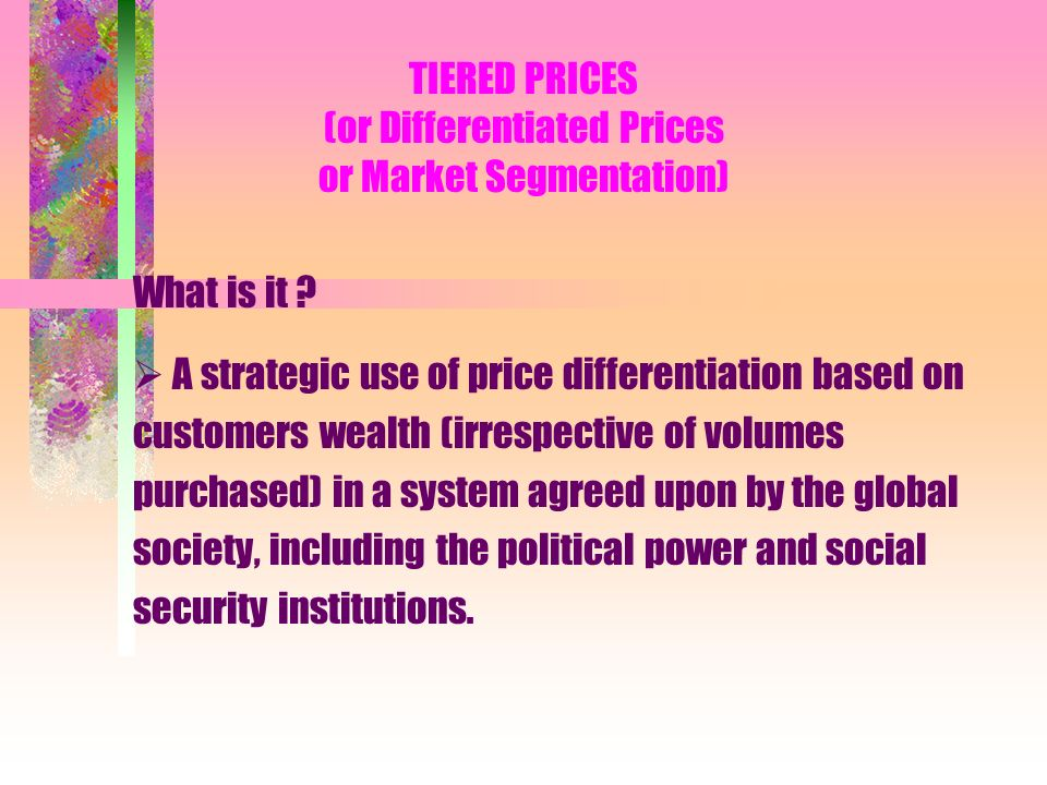 TIERED PRICES (or Differentiated Prices or Market Segmentation) What is it .
