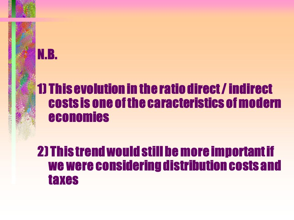 N.B. 1) This evolution in the ratio direct / indirect costs is one of the caracteristics of modern economies 2) This trend would still be more importa