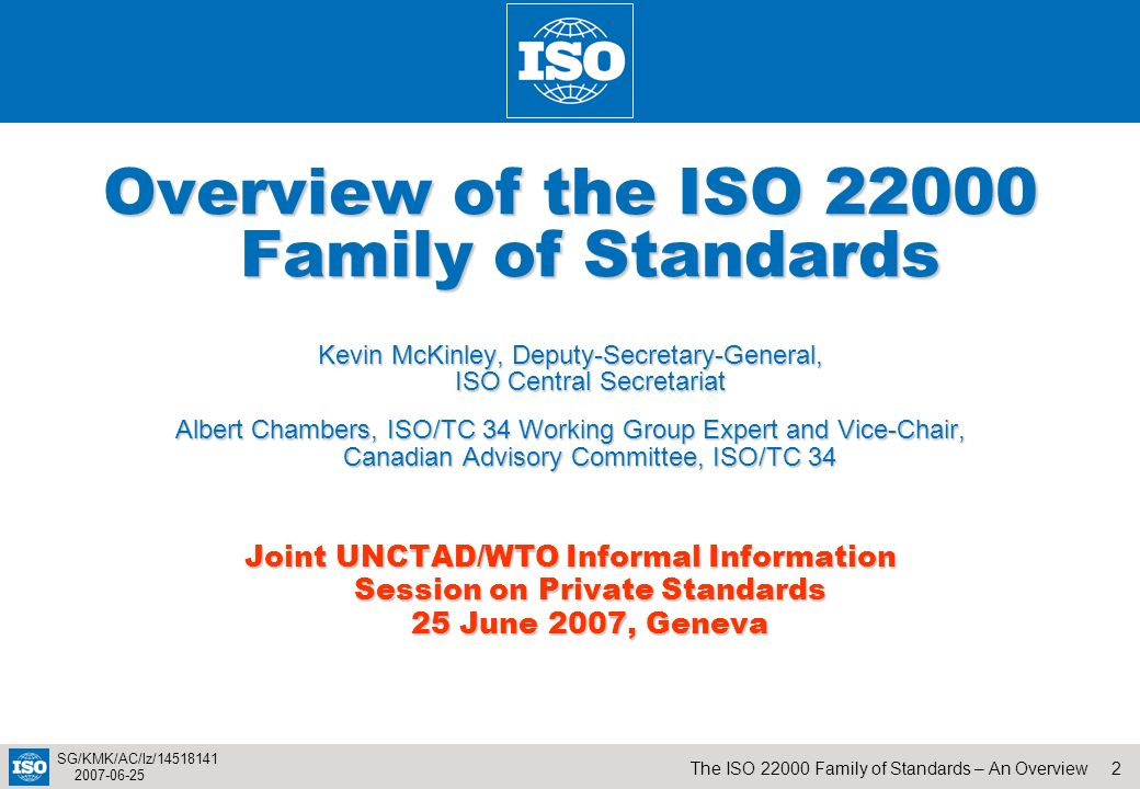 2The ISO 22000 Family of Standards – An Overview SG/KMK/AC/lz/14518141 2007-06-25 Overview of the ISO 22000 Family of Standards Kevin McKinley, Deputy