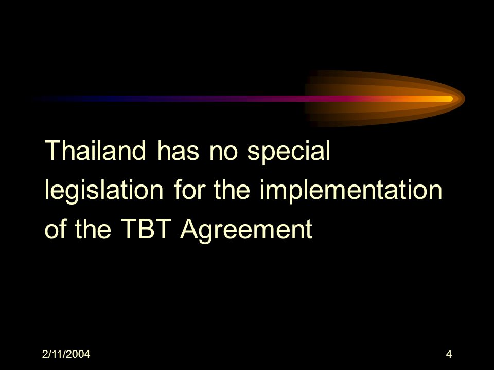 2/11/20044 Thailand has no special legislation for the implementation of the TBT Agreement