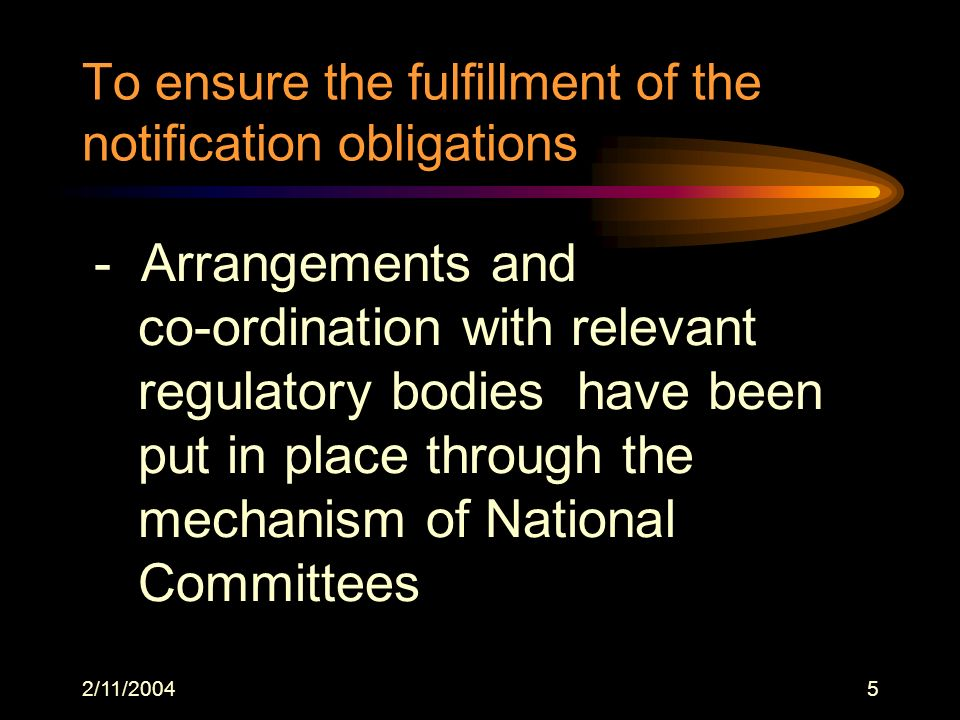 2/11/20045 To ensure the fulfillment of the notification obligations - Arrangements and co-ordination with relevant regulatory bodies have been put in