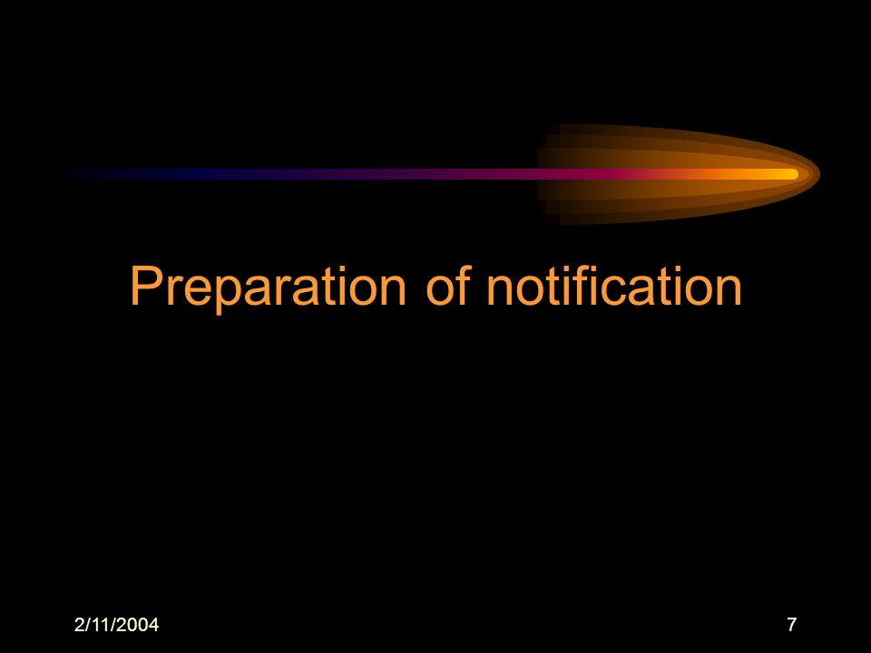 2/11/20047 Preparation of notification