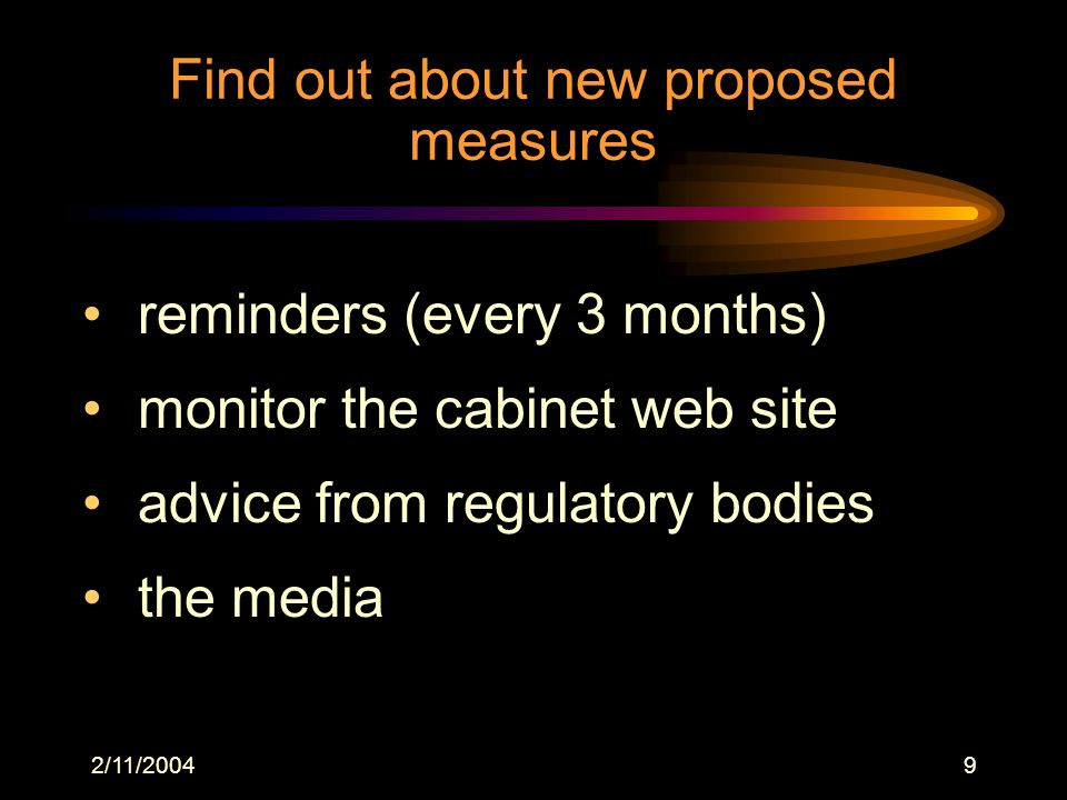 2/11/20049 Find out about new proposed measures reminders (every 3 months) monitor the cabinet web site advice from regulatory bodies the media